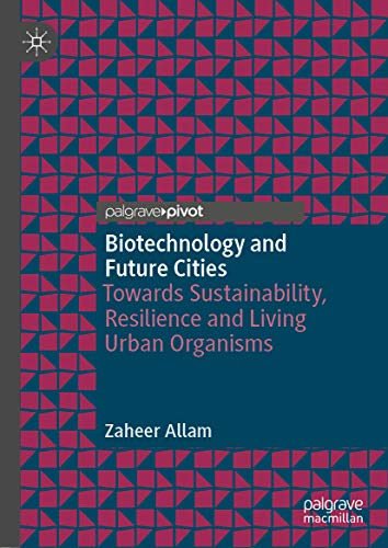 Biotechnology and Future Cities: Towards Sustainability, Resilience and Living Urban Organisms (English Edition)