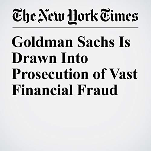 Goldman Sachs Is Drawn Into Prosecution of Vast Financial Fraud audiobook cover art