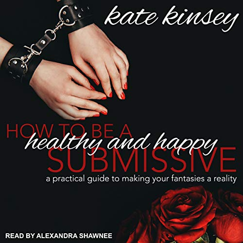 How to Be a Healthy and Happy Submissive audiobook cover art