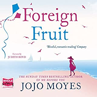 Foreign Fruit                   By:                                                                                                                                 Jojo Moyes                               Narrated by:                                                                                                                                 Judith Boyd                      Length: 15 hrs and 45 mins     497 ratings     Overall 4.2
