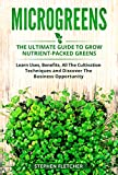 MICROGREENS: The Ultimate Guide to Grow Nutrient-Packed Greens. Learn Uses, Benefits, All The Cultivation Techniques and Discover The Business Opportunity (English Edition)