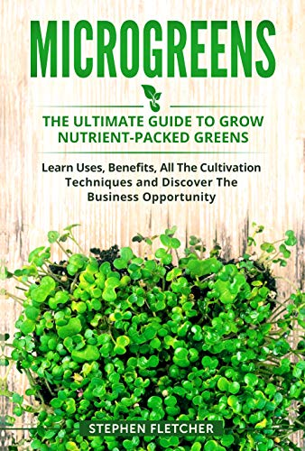 MICROGREENS: The Ultimate Guide to Grow Nutrient-Packed