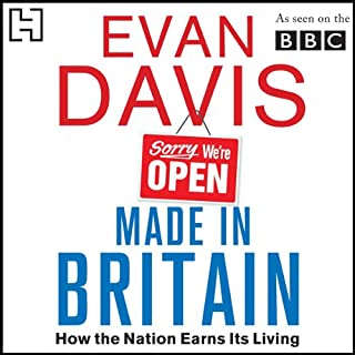 Made in Britain     How the Nation Earns Its living              By:                                                                                                                                 Evan Davis                               Narrated by:                                                                                                                                 Evan Davis                      Length: 7 hrs and 45 mins     124 ratings     Overall 4.2