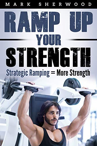 Ramp Up Your Strength: Strategic Ramping = More Strength by [Mark Sherwood]