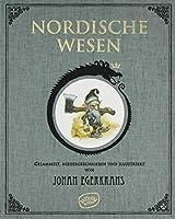 Nordische Wesen: Gesammelt, Niedergeschrieben und Illustriert von Johan Egerkrans