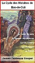 Le cycle des Histoires de Bas-de-Cuir (Intégrale, Le Dernier des Mohicans, Le Tueur de daims ...) (French Edition)