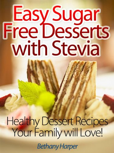 Easy Sugar Free Desserts With Stevia Healthy Dessert Recipes Your Family Will Love Ebook Harper Bethany Amazon In Kindle Store