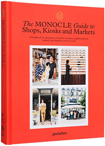 The Monocle Guide to Shops, Kiosks and Markets (Monocle Book Collection): a handbook for shoppers, would-be retailers, neighbourhood-makers and brands in need of a fix