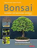 Bonsai - Gestalten mit heimischen Gehölzen: Ein...
