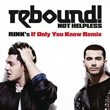 Not Helpless (RINK's If Only You Knew Remix)