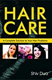 HAIR CARE: A Complete Solution to Your Hair Problems