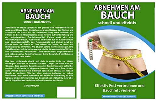 Abnehmen am Bauch schnell und effektiv.: Effektiv Fett verbrennen und Bauchfett verlieren. (Abnehmen schnell und effektiv eBooks 1)