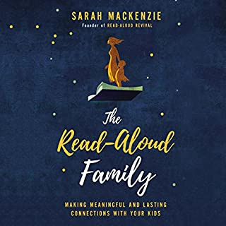 The Read-Aloud Family                   By:                                                                                                                                 Sarah Mackenzie                               Narrated by:                                                                                                                                 Sarah Mackenzie                      Length: 7 hrs     221 ratings     Overall 4.7