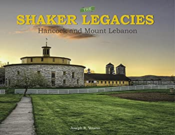 Hardcover The Shaker Legacies: Hancock and Mount Lebanon Book