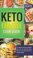 Keto Chaffle Cookbook: The Complete Keto Diet Cookbook with Easy Low Carb and Snacks Recipes to Lose Weight and Boost Your Metabolism.