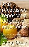 250 recetas de repostería de cuatro estaciones: El libro de repostería con las recetas más deliciosas para grandes y pequeños. Con ingredientes sencillos a los más deliciosos pasteles