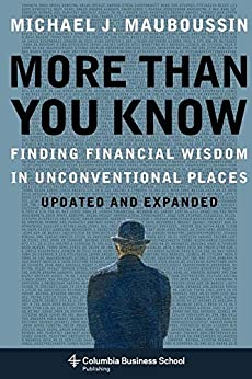 More Than You Know: Finding Financial Wisdom in Unconventional Places (Updated and Expanded) (Columbia Business School Publishing) (English Edition) por [Michael Mauboussin]