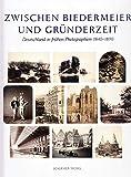 Zwischen Biedermeier und Gründerzeit: Deutschland in frühen Photographien 1840-1890 aus der Sammlung Siegert