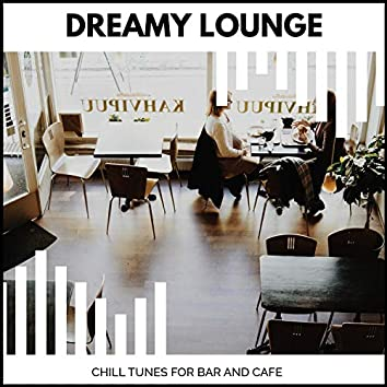 Dreamy Lounge - Chill Tunes For Bar And Cafe
