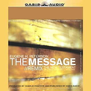 The Message/Remix     The New Testament in Contemporary Language              By:                                                                                                                                 Eugene Peterson                               Narrated by:                                                                                                                                 Contemporary Christian Music Artists                      Length: 19 hrs and 29 mins     105 ratings     Overall 4.4