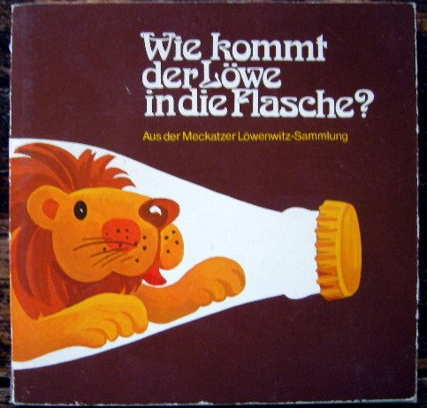 Wie kommt der Löwe in die Flasche? Aus der Meckatzer Löwenwitz-Sammlung