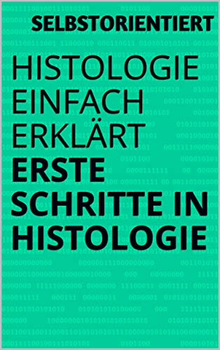 Histologie einfach erklärt - Erste Schritt in Histologie ( Histo verstehen / Aufgaben für das Erstsemester / Lernen): Studium der Humanmedizin / Zahnmedizin ( Mikroskopie mit Prüfungsaufgaben)