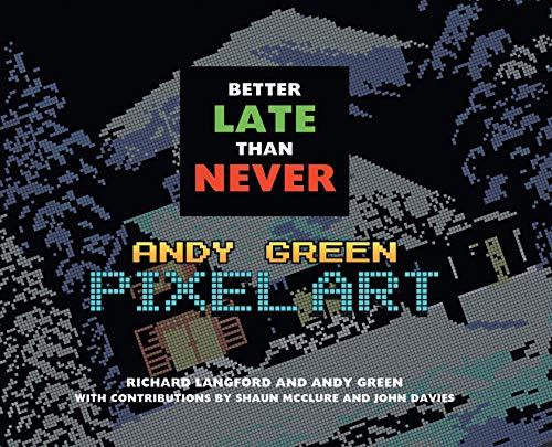 Better Late Than Never: Andy Green Pixel Art