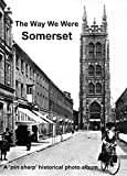The Way We Were: Somerset: A pin sharp historical photo album (English Edition)