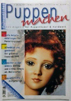 Puppenmachen. Das Magazin für Puppenkunst & Handwerk. 8. Jahrgang, Heft 3, III. Quartal 1999. SEchs Arbeitsanleitungen für Porzellanpuppen; Smiling und Crying Jumeau als Marionetten; ect.