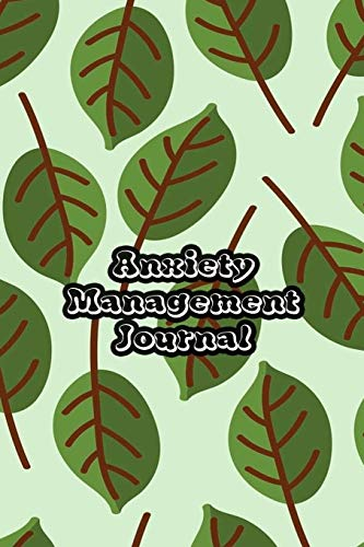 Anxiety Management Journal: Exercises to Soothe Stress & Eliminate Anxiety...