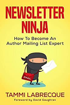 [Tammi L. Labrecque]のNewsletter Ninja: How to Become an Author Mailing List Expert (English Edition)
