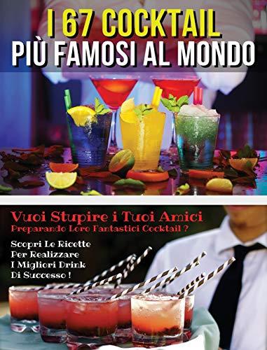 I 67 COCKTAIL PIU' FAMOSI AL MONDO - LIBRO IN ITALIANO CONTENENTE LE MIGLIORI RICETTE DA BAR - FULL COLOR HARDBACK / RIGID COVER - ITALIAN VERSION ... SCOPRI LE FORMULE SEGRETE PER REALIZZA