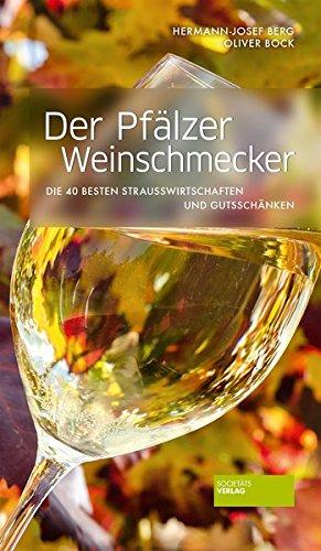 Der Pfälzer Weinschmecker - Die 40 besten Straußwirtschaften und Gutsschänken. Weinführer Pfalz. Weinreiseführer. Gutsschänken und Straußenwirtschaften bewertet: Wein, Speisen, Ambiente.