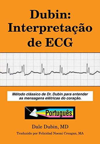Dubin: Interpretação de ECG: Método clássico de Dr. Dubin para entender as mensagens elétricas do coração