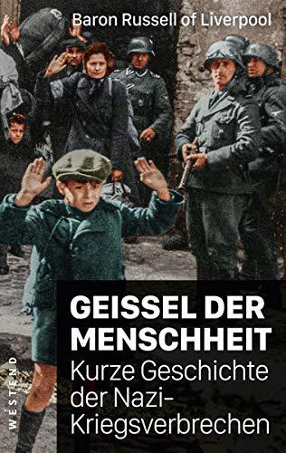 Geißel der Menschheit: Kurze Geschichte der Nazikriegsverbrechen