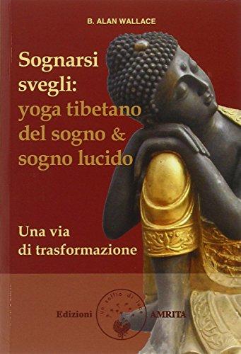 Sognarsi svegli. Yoga tibetano del sogno & sogno lucido. Una via di trasformazione