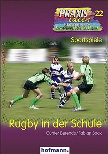 Rugby in der Schule (Praxisideen - Schriftenreihe für Bewegung, Spiel und Sport)