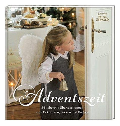 Adventszeit: 24 liebevolle Überraschungen zum Dekorieren, Backen und Kochen