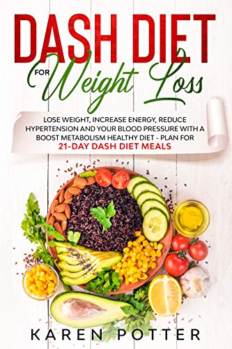 DASH Diet for Weight Loss: Lose Weight, Increase Energy, Reduce Hypertension and Your Blood Pressure with 21-Day DASH Diet Meal Plan