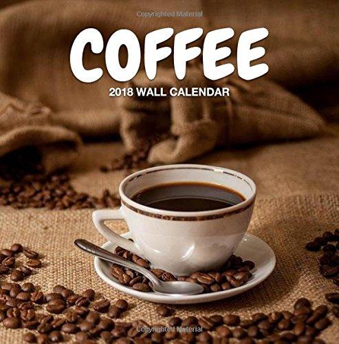 Coffee 2018 Wall Calendar: Coffee Photography, 8.5 x 8.5, Mini Wall Calendar (Coffee Calendars)