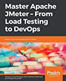 Master Apache JMeter - From Load Testing to DevOps: Master performance testing with JMeter