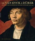 De Van Eyck à Dürer - Les primitifs flamands et l'Europe centrale (1430-1530) de Till-Holger Borchert