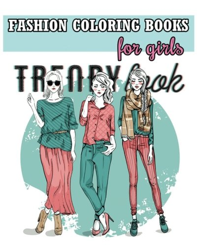 Fashion Coloring Books For Girls: Cool Fashion and Fresh Styles! (+100 Pages)
