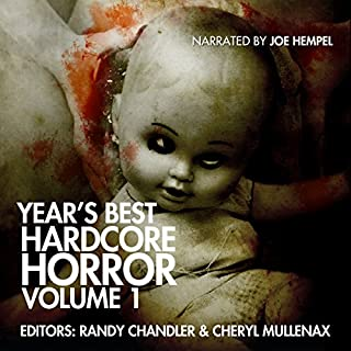 Year's Best Hardcore Horror, Volume 1                   By:                                                                                                                                 Cheryl Mullenax,                                                                                        Randy Chandler,                                                                                        Kristopher Triana,                   and others                          Narrated by:                                                                                                                                 Joe Hempel                      Length: 9 hrs and 43 mins     6 ratings     Overall 4.5