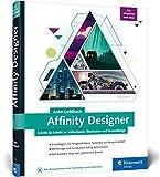 Affinity Designer: Schritt für Schritt zu Vektorkunst, Illustration und Screendesign – für Mac...