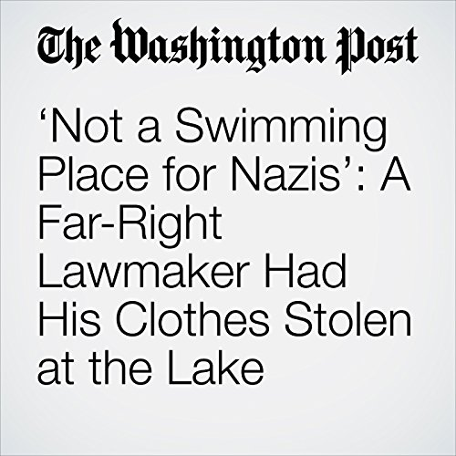 'Not a Swimming Place for Nazis': A Far-Right Lawmaker Had His Clothes Stolen at the Lake copertina