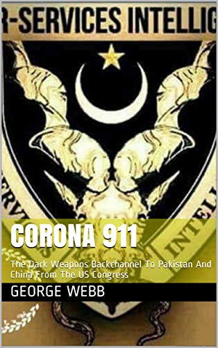 Corona 911 : The Dark Weapons Backchannel To Pakistan And China From The US Congress
