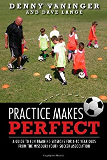Practice Makes Perfect: A Guide to Fun Training Sessions for 6-10 Year Olds from the Missouri Youth Soccer Association