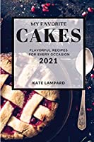 My Favorite Cakes 2021: Flavorful Recipes for Every Occasion