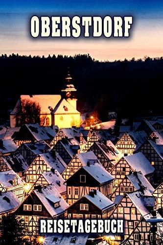Oberstdorf Reisetagebuch: Winterurlaub in Oberstdorf. Ideal für Skiurlaub, Winterurlaub oder Schneeurlaub.  Mit vorgefertigten Seiten und freien ... Notizbuch oder als Abschiedsgeschenk